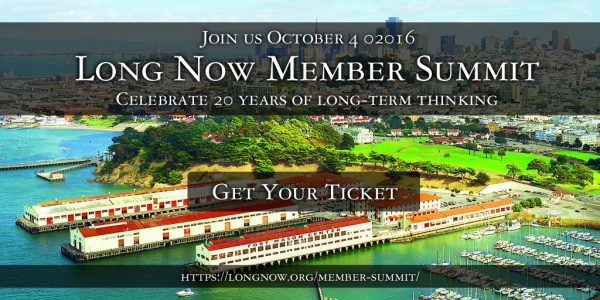 The Long Now Member Summit - Oct. 4, 02016